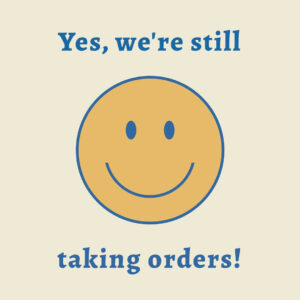 Smiley Face with caption Yes we're still taking orders.